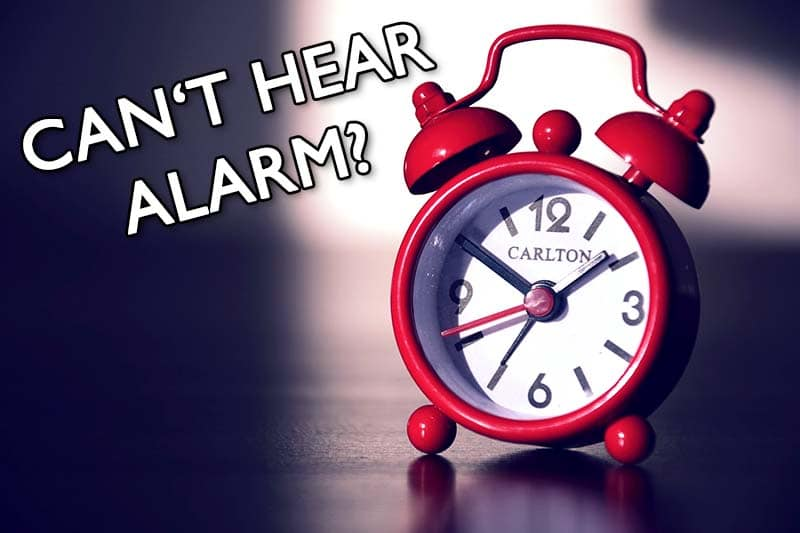 can't hear alarm clock in the morning