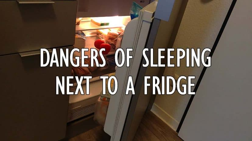 sleep next to a fridge dangerous