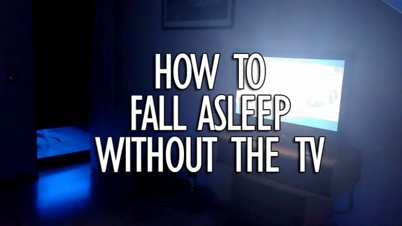 how to fall asleep without the tv