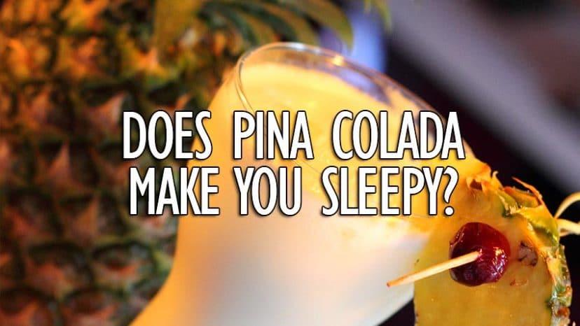 does pina colada make you sleepy