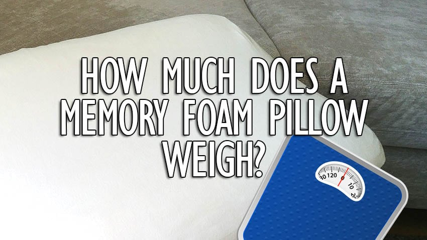 How much does a Memory Foam Pillow Weigh?   mindinsiders